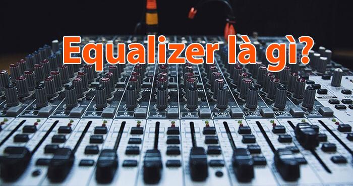 Hướng dẫn cách chỉnh Equalizer karaoke tại nhà đơn giản, chi tiết nhất