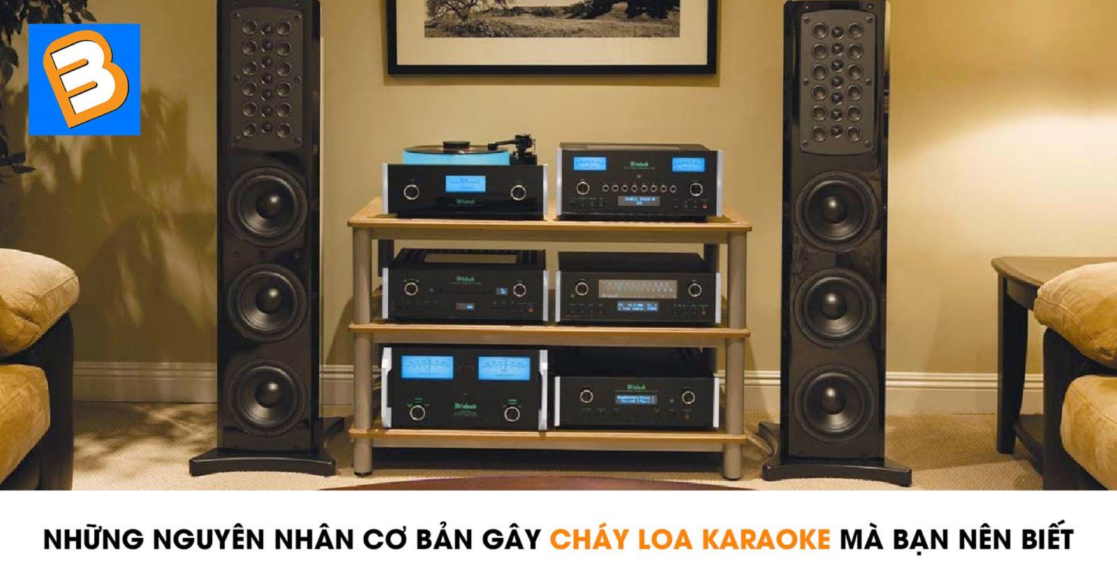 Những nguyên nhân khiến loa karaoke nhà bạn dễ bị cháy